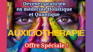 Offre spéciale formation en auxiliothérapie pour devenir praticien en médecine holistique et quantique